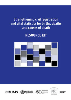 Strengthening civil registration and vital statistics for births, deaths and causes of death: Resource Kit